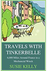 Travels With Tinkerbelle: 6,000 Miles Around France in a Mechanical Wreck Kindle Edition