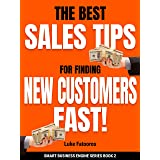 The Best Sales Tips For Finding New Customers Fast! (Smart Business Engine Book 2)