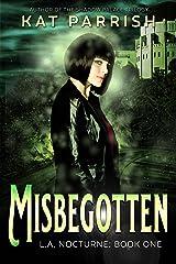 Misbegotten: L.A. Nocturne #1 Kindle Edition