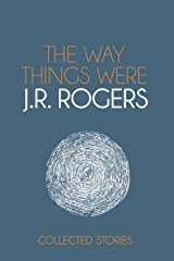 The Way Things Were: Collected Stories Kindle Edition