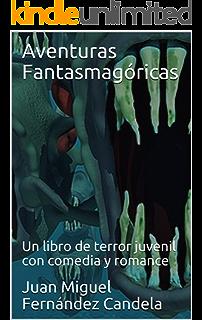Aventuras Fantasmagóricas: Un libro de terror juvenil con comedia y romance (Spanish Edition)