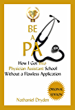 Be A PA: How I Got Into Physician Assistant School Without A Flawless Application (Beat The Best)