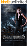 Shattered (The Alchemy Series Book 3)