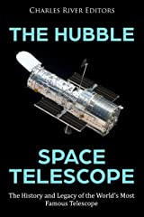 The Hubble Space Telescope: The History and Legacy of the World's Most Famous Telescope Kindle Edition