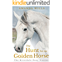 The Hunt for the Golden Horse (The Riverdale Pony Stories Book 7)