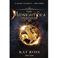 The Midnight Sea: Il Quarto Elemento - Libro I (Italian Edition)