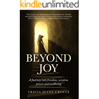 Beyond Joy: A Journey into Freedom, Power, Wisdom and Well-being (The Joy Series Book 2)