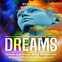 Dreams: What Are They? Why Do We See Them? What Do They Mean?
