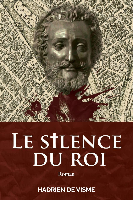 Le silence du roi Broché – 30 mai 2018 Hadrien de Visme Independently published 1983034258