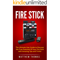 Fire Stick: The Ultimate User Guide to Discover the True Potential Of Your Fire Stick with Amazing Tips and Tricks! (Fire Stick, Fire TV, Amazon, Streaming ... To Use Fire Stick Book 1) (English Edition)