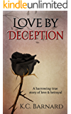 Love by Deception: A Harrowing True Story of Domestic Abuse & Betrayal.