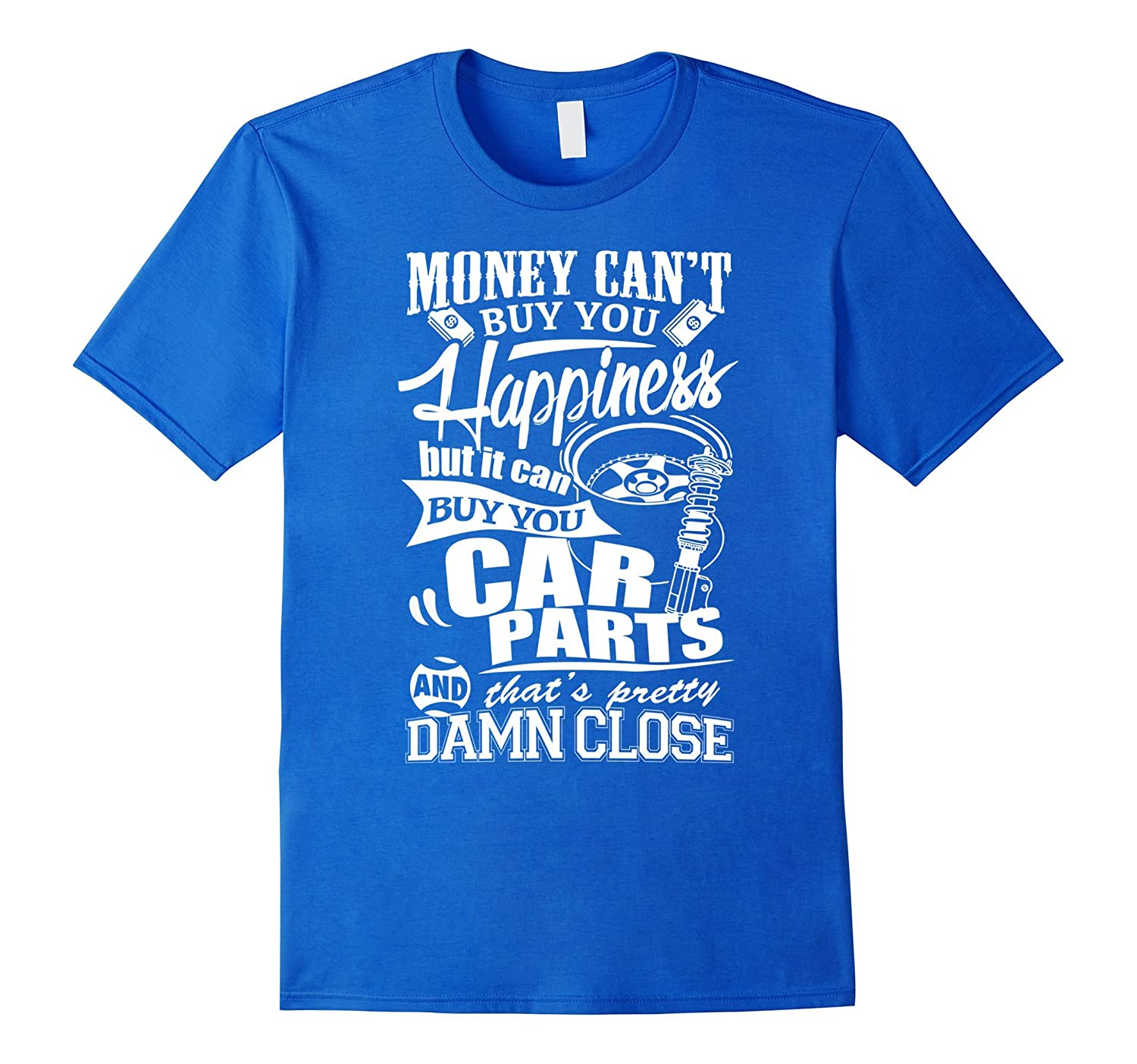 Money Can't Buy You Happiness But Can Buy Car Parts T Shirt-CL