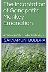The Incantation of Gaṇapati's Monkey Emanation: A Dhāraṇī of the Lord of Gatherings Kindle Edition