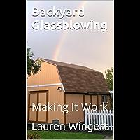 Backyard Glassblowing: Making It Work