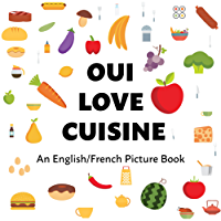 Oui Love Cuisine / Cuisine for Kids in French: An English/French Bilingual Picture Book (Oui Love French t. 2) (French Edition)