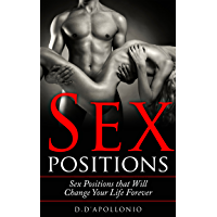 Sex: Sex Positions That Will Change Your Life Forever (Sex guide, sex books, positions, kamasutra, sex, playbook Book 1) (English Edition)
