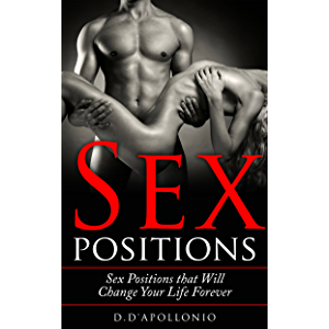Sex: Sex Positions That Will Change Your Life Forever (Sex guide, sex books, positions, kamasutra, sex, playbook Book 1)