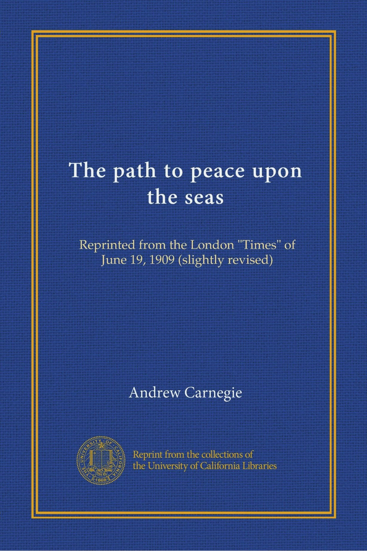 "The path to peace upon the seas: Reprinted from the London ""Times"" of June 19, 1909 (slightly revised) PDF"