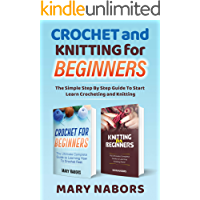Crochet and Knitting for Beginners: The Simple Step By Step Guide To Start Learn Crocheting and Knitting
