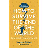 How to Survive the End of the World (When it's in Your Own Head): An Anxiety Survival Guide (English Edition)