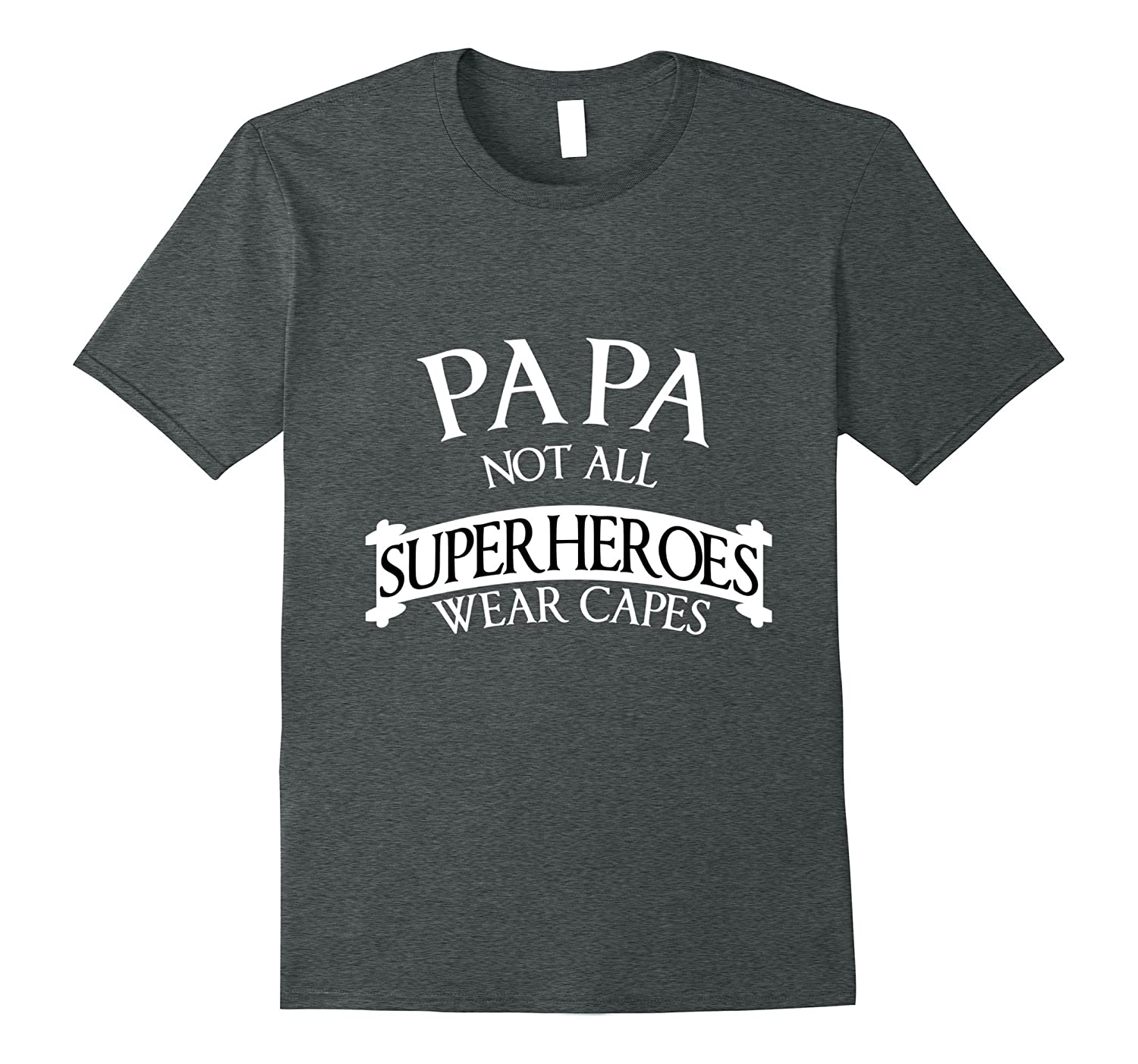 Papa, Not All Heroes Wear Capes, Fathers Day 2017 T-shirt
