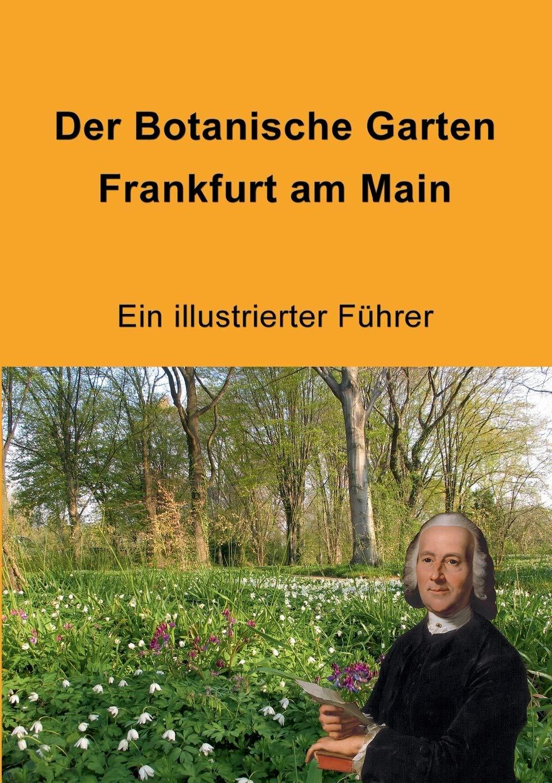 Der Botanische Garten Frankfurt Am Main Ein Illustrierter Fuhrer Amazon De Jenny Matthias Wessel Manfred Winter Christian Bucher