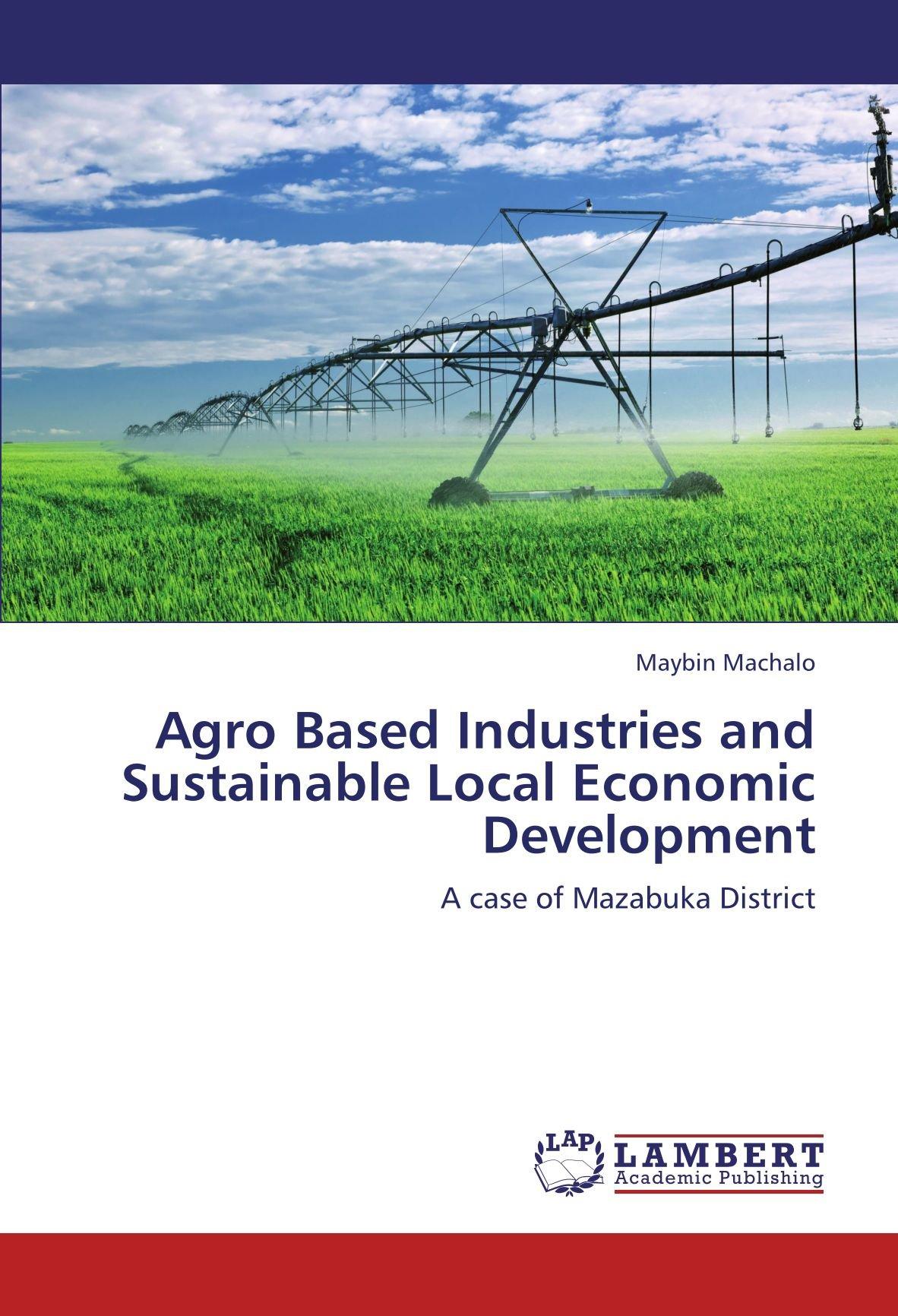 Agro Based Industries and Sustainable Local Economic Development: A case of Mazabuka District pdf epub