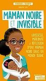Maman noire et invisible: Grossesse, maternité et réflexion d'une maman noire dans un monde blanc (Témoignages & Documents)