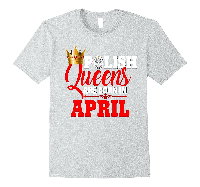 Poland Polish Queens Are Born In April Birthday Shirt-CD