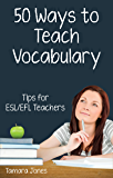 Fifty Ways to Teach Vocabulary: Tips for ESL/EFL Teachers (English Edition)