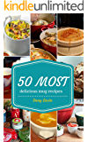 Mug Recipes Cookbook : 50 Most Delicious of Mug Recipes (Mug Recipes, Mug Recipes Cookbook, Mug Cookbook,  Mug Cakes, Mug Cakes Cookbook, Mug Meals, Mug Cookbook) (Easy Recipes Cookbook 1)