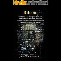 Bitcoin: Guía paso a paso para Entender las Criptomonedas como el Bitcoin y comenzar a generar dinero dominando todos…
