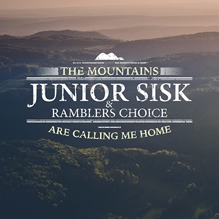 The Best Junior Sisk The Mountains Are Calling Me Home