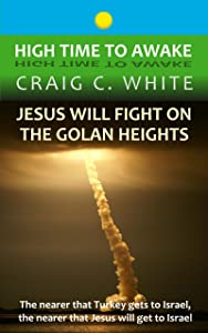 Jesus will fight on the Golan Heights: The nearer that Turkey gets to Israel, the nearer that Jesus will get to Israel (High Time to Awake Book 17)
