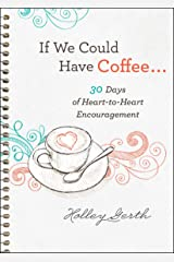 If We Could Have Coffee... (Ebook Shorts): 30 Days of Heart-to-Heart Encouragement Kindle Edition