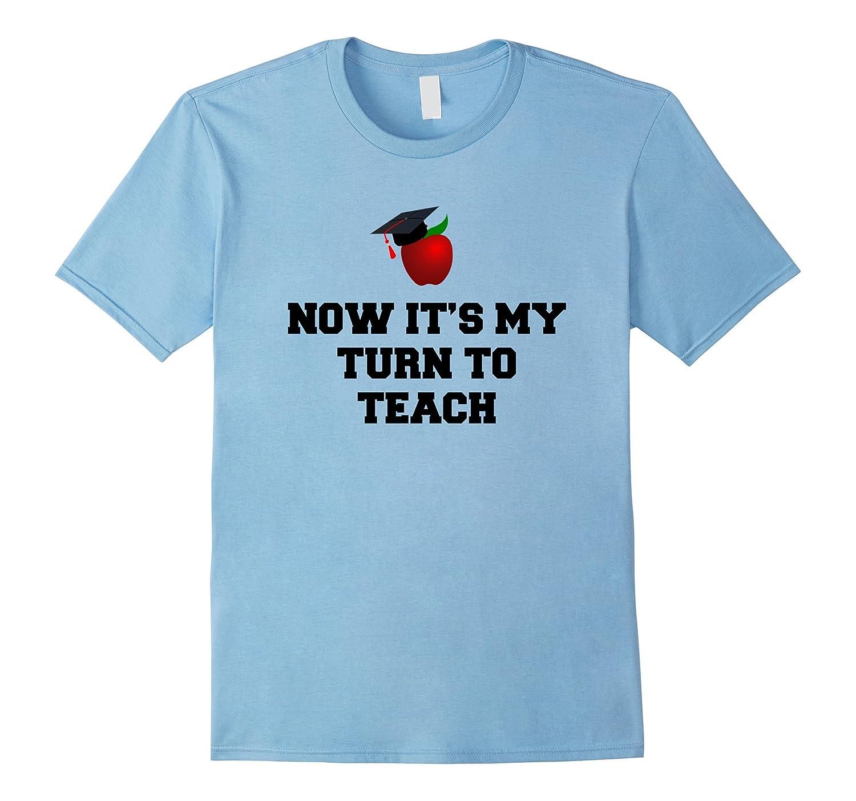 My Turn To Teach Teacher Early Childhood Graduation T-Shirt-Vaci