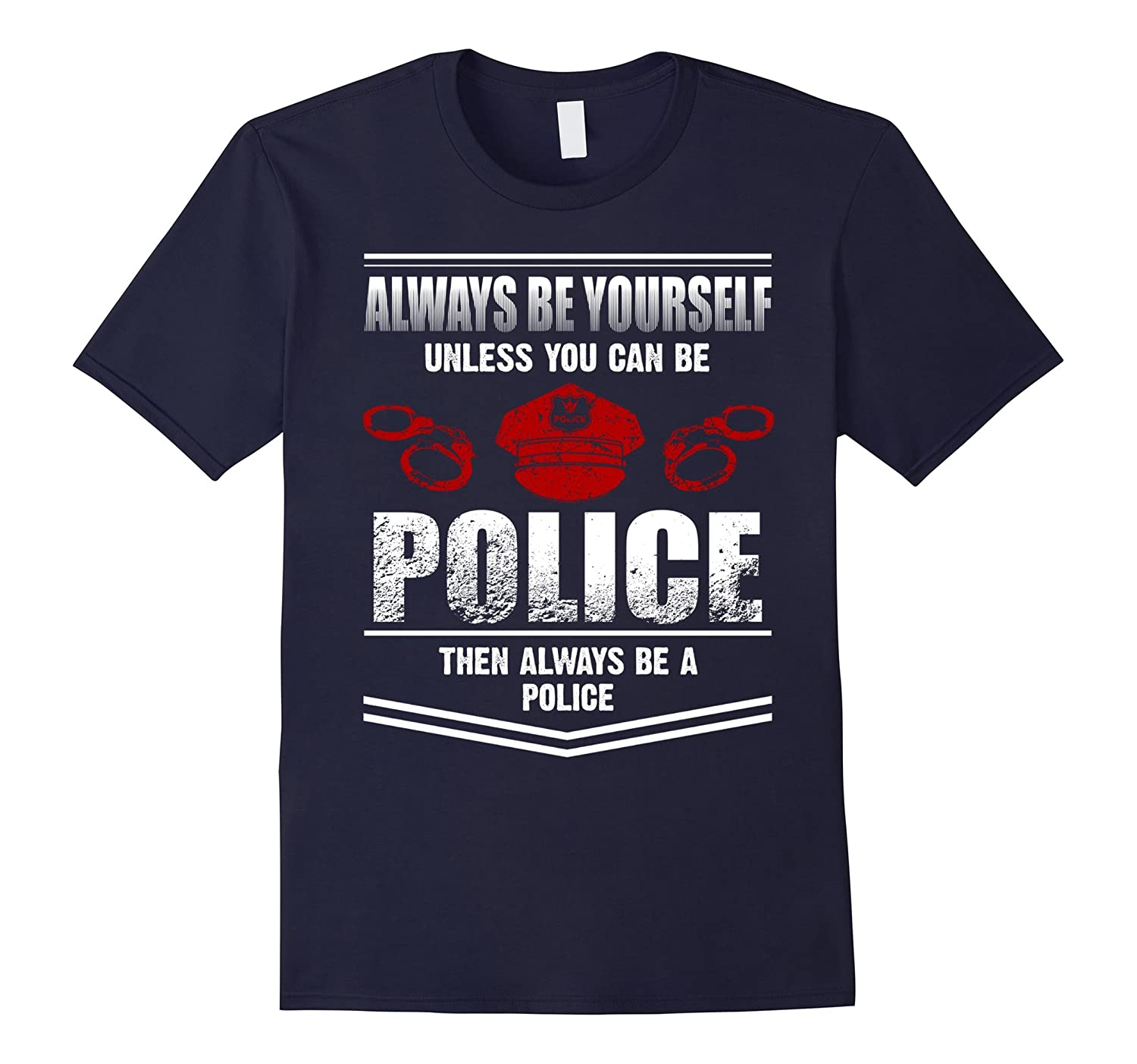 Always Be Yourself Unless You Can Be A Police T-shirt-TD