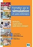Formation par la simulation et soins infirmiers: Méthodes, organisations, applications pratiques.