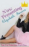 Now Presenting (I'm No Princess Book 1)