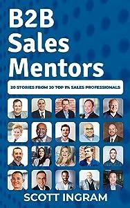 B2B Sales Mentors: 20 Stories from 20 Top 1% Sales…
