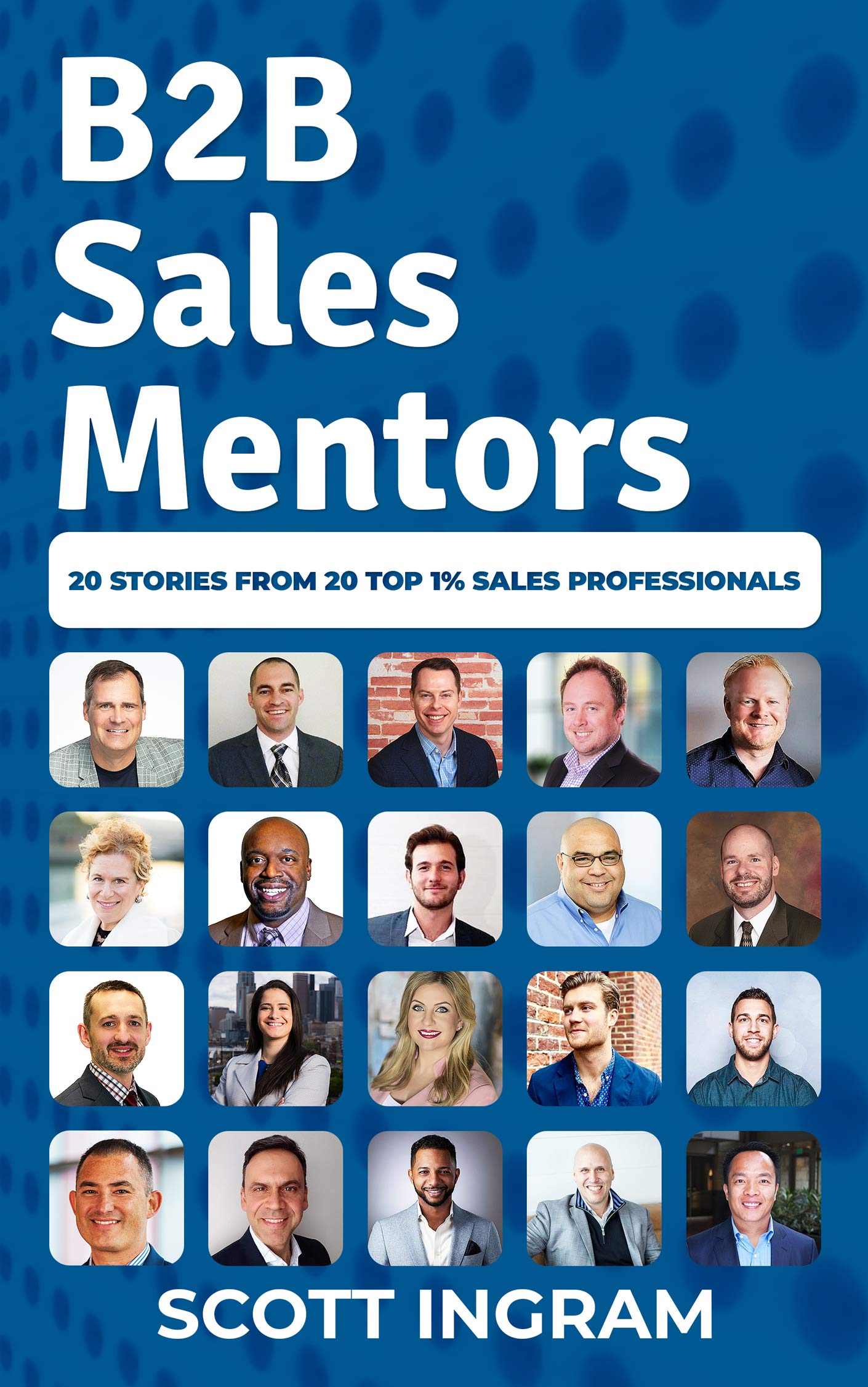 B2B Sales Mentors  20 Stories From 20 Top 1% Sales Professionals  English Edition