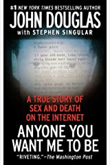 Anyone You Want Me to Be: A True Story of Sex and Death on the Internet Kindle Edition