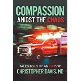 Compassion Amidst the Chaos: Tales told by an ER Doc