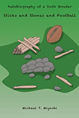Sticks and Stones and Football (Autobiography of a Sixth Grader Book 4) Kindle Edition