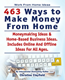 Work From Home. 463 Ways To Make Money From Home. Work From Home Ideas. Moneymaking Ideas & Home Based Business Ideas Online And Offline Ideas For All Ages. (English Edition)