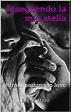 inseguendo la mia stella: #from nothing to love (Italian Edition)