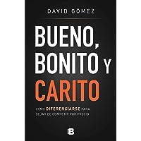 Bueno, Bonito Y Carito / Nice, Pretty, and Expensive: Cómo diferenciarse para dejar de competir por precio