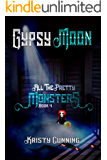 Gypsy Moon (All The Pretty Monsters Book 4)