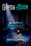 Gypsy Moon (All The Pretty Monsters Book 4) (English Edition)