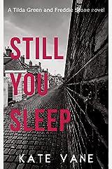 Still You Sleep (Tilda Green and Freddie Stone Book 1) Kindle Edition